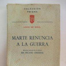 Libros de segunda mano: MARTE RENUNCIA A LA GUERRA. LOUIS DE WOHL. SEGUNDA EDICIÓN DE LA NOVELA SIN PECADO ORIGINAL. 1958. Lote 176488709