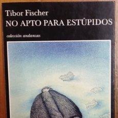 Libros de segunda mano: TIBOR FISCHER - NO APTO PARA ESTUPIDOS - TUSQUETS .. Lote 148275818