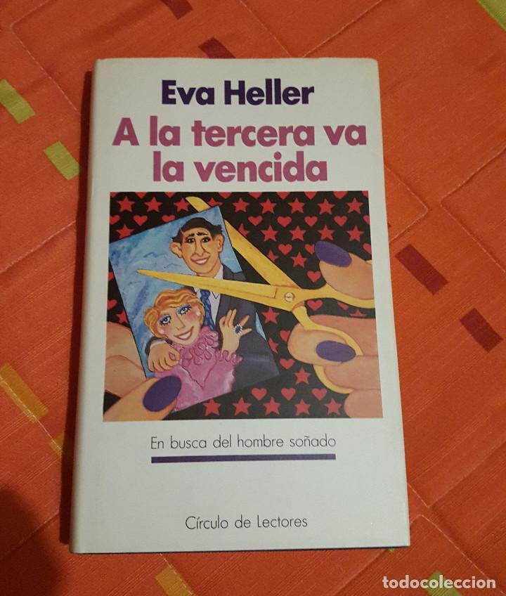 A LA TERCERA VA LA VENCIDA EVA HELLER EN BUSCA DEL HOMBRE SOÑADO - CIRCULO DE LECTORES (Libros de Segunda Mano (posteriores a 1936) - Literatura - Narrativa - Otros)