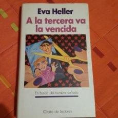 Libros de segunda mano: A LA TERCERA VA LA VENCIDA EVA HELLER EN BUSCA DEL HOMBRE SOÑADO - CIRCULO DE LECTORES. Lote 149625378