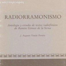 Libros de segunda mano: * RADIO * RADIORRAMONISMO : ANTOLOGÍA Y ESTUDIO DE TEXTOS RADIOFÓNICOS DE RAMÓN GÓMEZ DE LA SERNA. Lote 150107434