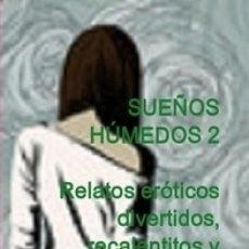 Libros de segunda mano: SUEÑOS HÚMEDOS 2. RELATOS ERÓTICOS DIVERTIDOS, RECALENTITOS Y HUMEDECITOS. Lote 139895190