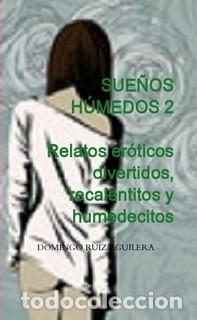 SUEÑOS HÚMEDOS 2. RELATOS ERÓTICOS DIVERTIDOS, RECALENTITOS Y HUMEDECITOS (Libros de Segunda Mano (posteriores a 1936) - Literatura - Narrativa - Otros)