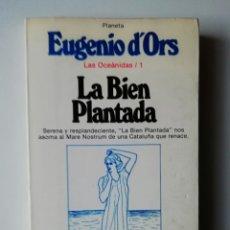 Libros de segunda mano: LA BIEN PLANTADA - LAS OCEÁNIDAS 1 - EUGENIO D'ORS - ED PLANETA 1982. Lote 150656558