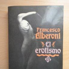 Libros de segunda mano: LIBRO 'EL EROTISMO'. FRANCESCO ALBERONI (ED. GEDISA, 1986) PRIMERA EDICIÓN. Lote 150671682