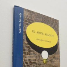 Libros de segunda mano: EL AMOR AUSENTE - MORALES VILLENA, GREGORIO. Lote 150774130