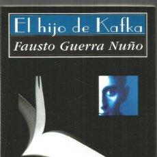 Libros de segunda mano: DEDICADO POR EL AUTOR FAUSTO GUERRA NUÑO. EL HIJO DE KAFKA. HUERGA & FIERRO. Lote 150848654