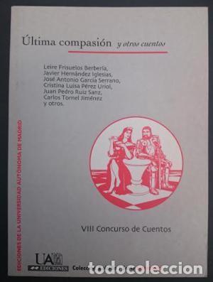 ÚLTIMA COMPASIÓN Y OTROS CUENTOS. VIII CONCURSO DE CUENTOS: UAM. VV. AA. (Libros de Segunda Mano (posteriores a 1936) - Literatura - Narrativa - Otros)