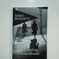 Libros de segunda mano: ESTA MAÑANA, MONTEVIDEANOS. - BENEDETTI, MARIO. TDK362. Lote 179126217