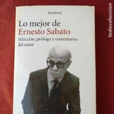 Libros de segunda mano: LO MEJOR DE ERNESTO SABATO. SEIX BARRAL. 2011. Lote 151079522