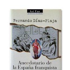 Libros de segunda mano: FERNANDO DÍAZ-PLAJA - ANECDOTARIO DE LA ESPAÑA FRANQUISTA. Lote 151212642