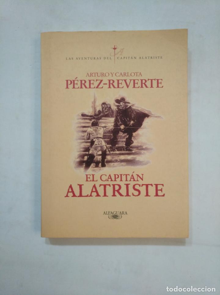 EL CAPITAN ALATRISTE. ARTURO Y CARLOTA PEREZ REVERTE. ALFAGURA. TDK367 (Libros de Segunda Mano (posteriores a 1936) - Literatura - Narrativa - Otros)
