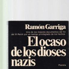 Libros de segunda mano: RAMÓN GARRIGA - EL OCASO DE LOS DIOSES NAZIS - EDITORIAL PLANETA 1980. Lote 151724610