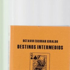 Libros de segunda mano: OCTAVIO ESCOBAR GIRALDO - DESTINOS INTERMEDIOS - EDITORIAL PERIFERICA 2010. Lote 151726262