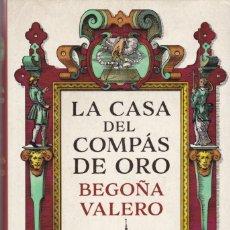 Libros de segunda mano: BEGOÑA VALERO - LA CASA DEL COMPÁS DE ORO - RANDOM HOUSE EDITORIAL 2017. Lote 151926374