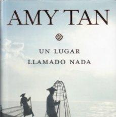 Libros de segunda mano: AMY TAN - UN LUGAR LLAMADO NADA - EDITORIAL PLANETA 2006. Lote 151927006