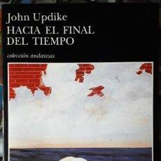 Libros de segunda mano: JOHN UPDIKE . HACIA EL FINAL DEL TIEMPO . TUSQUETS. Lote 152104870