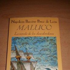 Libros de segunda mano: MALUCO. LA NOVELA DE LOS DESCUBRIDORES. NAPOLEON BACCINO PONCE DE LEON. Lote 152111569