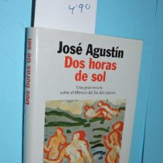 Libros de segunda mano: DOS HORAS DE SOL. AGUSTÍN, JOSÉ. COL. AUTORES ESPAÑOLES E HISPANOAMERICANOS. ED. PLANETA. BARCELONA . Lote 152113146
