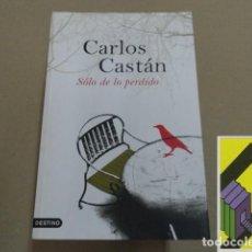 Libros de segunda mano: CASTAN, CARLOS: SÓLO DE LO PERDIDO. Lote 152180194