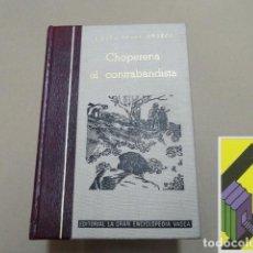Libros de segunda mano: PELAY OROZCO, MIGUEL: CHOPERENA EL CONTRABANDISTA. Lote 152271470
