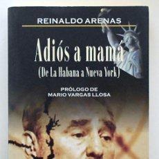 Libros de segunda mano: ADIÓS A MAMÁ (DE LA HABANA A NUEVA YORK) - REINALDO ARENAS - ÁLTERA ED. (2000). Lote 152290082