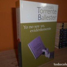 Libros de segunda mano: YO NO SOY YO,EVIDENTEMENTE / GONZALO TORRENTE BALLESTER. Lote 152379670