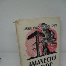 Libros de segunda mano: AMANECIÓ TARDE, JESÚS FRAGOSO DEL TORO, 1950. Lote 152449682