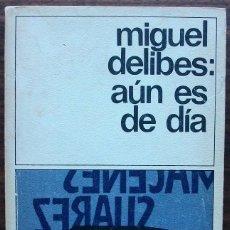 Libros de segunda mano: MIGUEL DELIBES: AUN ES DE DIA. Lote 152494070