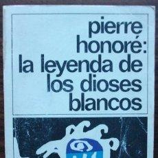 Libros de segunda mano: PIERRE HONORE: LA LEYENDA DE LOS DIOSES BLANCOS. Lote 152494190
