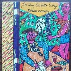 Libros de segunda mano: RELATOS INCIERTOS. JOSE RUIZ-CASTILLO UCELAY. Lote 152494318
