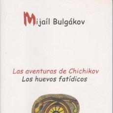 Libros de segunda mano: LAS AVENTURAS DE CHICHIKOV – LOS HUEVOS FATÍDICOS - BULGÁKOV, MIJAÍL. Lote 152495162