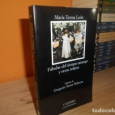 Libros de segunda mano: FABULAS DEL TIEMPO AMARGO Y OTROS RELATOS / MARIA TERESA LEON / CATEDRA. Lote 152501006