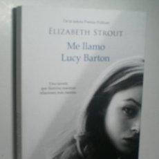 Libros de segunda mano: ME LLAMO LUCY BARTON. STROUT ELIZABETH. 2016. Lote 153364566