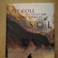Libros de segunda mano: LOS VALLES POR DONDE SE PONE EL SOL (PEP COLL). Lote 153725150