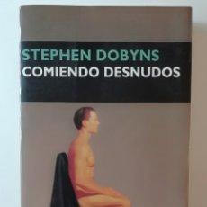 Libros de segunda mano: COMIENDO DESNUDOS - STEPHEN DOBYNS - ED CIRCE 2003. Lote 154271078