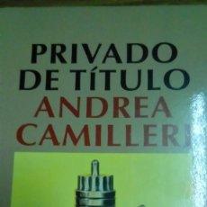 Libros de segunda mano: PRIVADO DE TÍTULO, ANDREA CAMILLERI. Lote 155190506