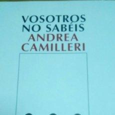 Libros de segunda mano: VOSOTROS NO SABÉIS, ANDREA CAMILLERI. Lote 155190822
