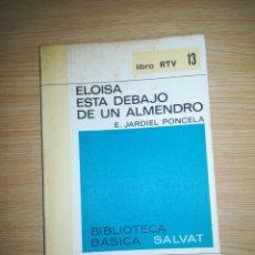 Libros de segunda mano: ELOISA ESTA DEBAJO DE UN ALMENDRO - E. JARDIEL PONCELA. Lote 155304706
