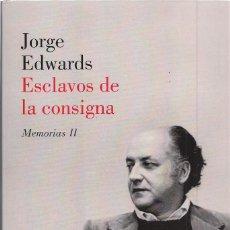 Libros de segunda mano: JORGE EDWARDS : ESCLAVOS DE LA CONSIGNA (MEMORIAS II). ED. LUMEN, MEMORIAS Y BIOGRAFÍAS, 2018. Lote 155406970