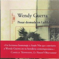 Libros de segunda mano: WENDY GUERRA : POSAR DESNUDA EN LA HABANA. (ED. ALFAGUARA, 2011) . Lote 155407262