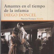 Libros de segunda mano: DIEGO DONCEL : AMANTES EN EL TIEMPO DE LA INFAMIA. (EDS. SIRUELA, NUEVOS TIEMPOS, 2013). Lote 155408354