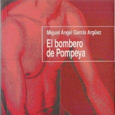 Libros de segunda mano: MIGUEL ÁNGEL GARCÍA ARGÜEZ : EL BOMBERO DE POMPEYA. (AYUNTAMIENTO DE CÁDIZ, COL. CALEMBÉ, 2002). Lote 155408474