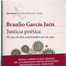 Libros de segunda mano: BRAULIO GARCÍA JAÉN: JUSTICIA POÉTICA (EL CASO DE DOS CONDENADOS POR LA CARA). ED. SEIX BARRAL, 2010. Lote 155408674
