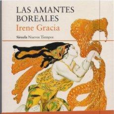 Libros de segunda mano: IRENE GRACIA : LAS AMANTES BOREALES. (EDS. SIRUELA, NUEVOS TIEMPOS, 2018) . Lote 155408814