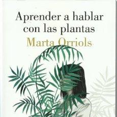 Libros de segunda mano: MARTA ORRIOLS : APRENDER A HABLAR CON LAS PLANTAS. (ED. LUMEN, NARRATIVA, 2018) . Lote 155408962