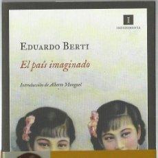 Libros de segunda mano: EDUARDO BERTI : EL PAÍS IMAGINADO. (INTRODUCCIÓN DE ALBERTO MANGUEL. ED. IMPEDIMENTA, 2012) . Lote 155409894