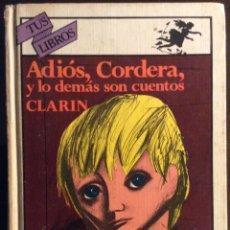 Libros de segunda mano: ADIÓS CORDERA Y LO DEMÁS SON CUENTOS. CLARIN. TUS LIBROS 20. ANAYA. 1982. PRIMERA EDICIÓN.. Lote 155532926