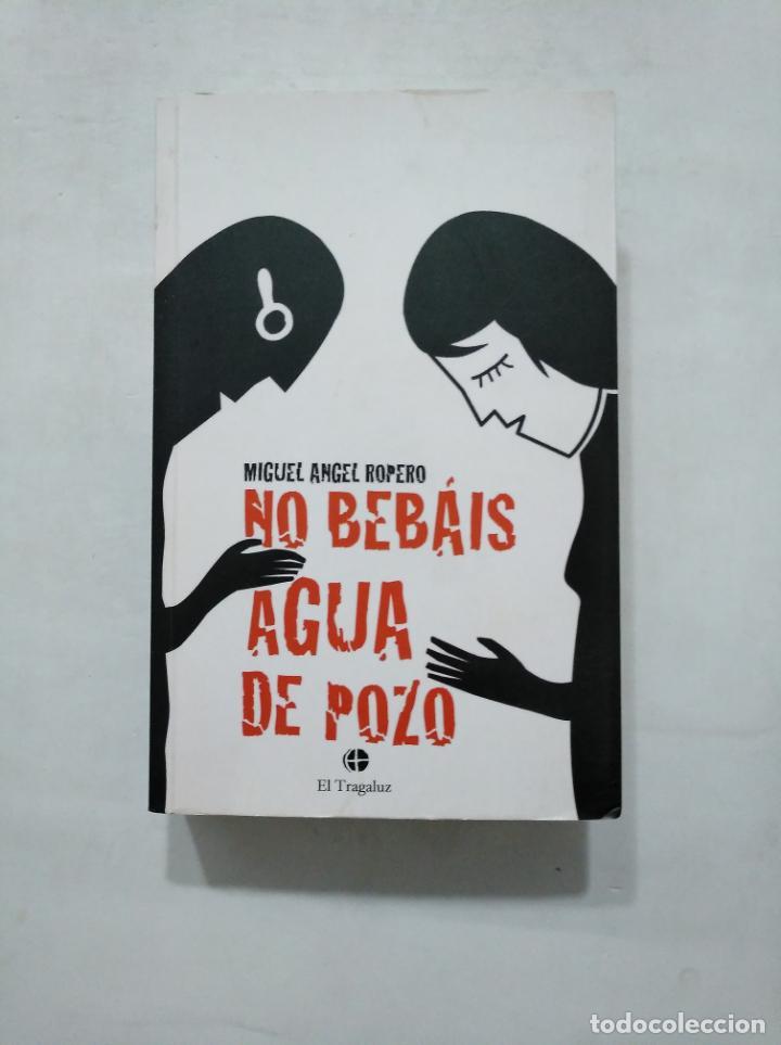 NO BEBAIS AGUA DE POZO: ROPERO, MIGUEL ANGEL. EL TRAGALUZ. TDK377 (Libros de Segunda Mano (posteriores a 1936) - Literatura - Narrativa - Otros)