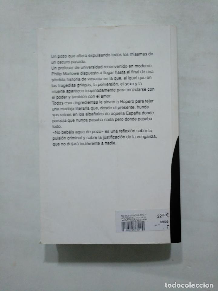 Libros de segunda mano: NO BEBAIS AGUA DE POZO: ROPERO, Miguel Angel. EL TRAGALUZ. TDK377 - Foto 3 - 155560718